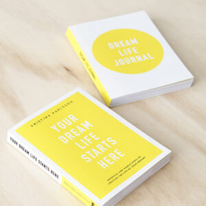 Your Dream Life Starts Here and Dream Life Journal by Kristina Karlsson