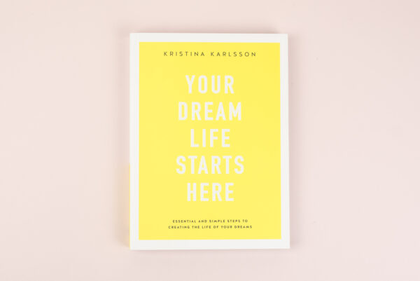 Your Dream Life Starts Here Book by Kristina Karlsson